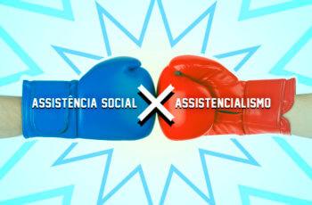 Assistência social x Assistencialismo