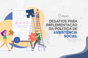 Desafios para a implementação da Política Municipal de Assistência Social